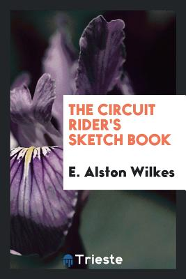 The Circuit Rider's Sketch Book - Wilkes, E Alston