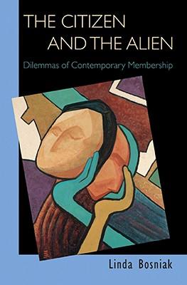 The Citizen and the Alien: Dilemmas of Contemporary Membership - Bosniak, Linda