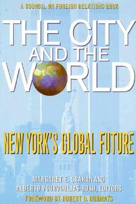 The City and the World: New York's Global Future - Crahan, Margaret E (Editor), and Vourvoulias-Bush, Alberto (Editor), and Hormats, Robert D (Foreword by)
