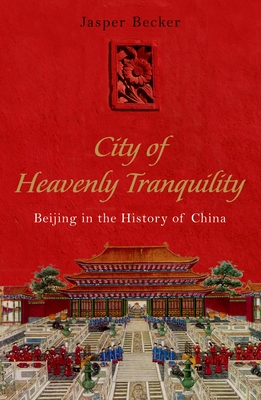 The City of Heavenly Tranquility: Beijing in the History of China - Becker, Jasper