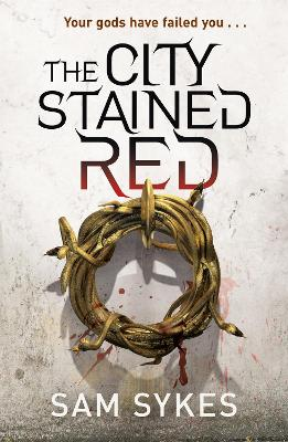 The City Stained Red: Bring Down Heaven Book 1 - Sykes, Sam