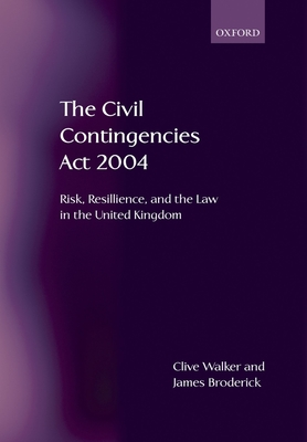 The Civil Contingencies ACT 2004: Risk, Resilience and the Law in the United Kingdom - Walker, Clive, and Broderick, James