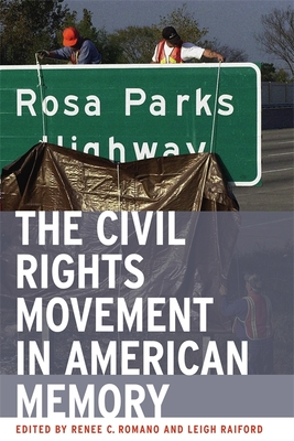 The Civil Rights Movement in American Memory - Romano, Renee C (Editor), and Raiford, Leigh (Editor), and Alderman, Derek H (Contributions by)