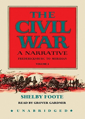 The Civil War: A Narrative: Volume 2: Fredericksburg to Meridian - Foote, Shelby, and Gardner, Grover, Professor (Read by)