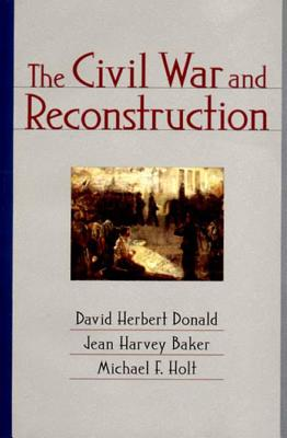 The Civil War and Reconstruction - Donald, David Herbert, and Baker, Jean Harvey, and Holt, Michael F