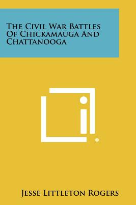 The Civil War Battles of Chickamauga and Chattanooga - Rogers, Jesse Littleton