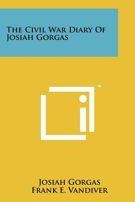 The Civil War Diary of Josiah Gorgas - Gorgas, Josiah, and Vandiver, Frank E, Dr., PH.D. (Editor), and Barker, Eugene Campbell (Foreword by)