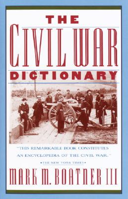 The Civil War Dictionary - Boatner, Mark