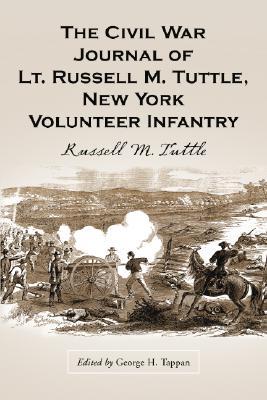 The Civil War Journal of Lt. Russell M. Tuttle, New York Volunteer Infantry - Tuttle, Russell M