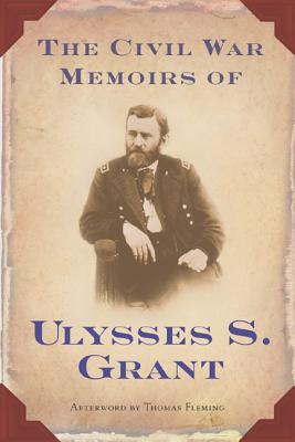 The Civil War Memoirs of Ulysses S. Grant - Grant, Ulysses S