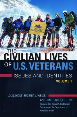 The Civilian Lives of U.S. Veterans [2 volumes]: Issues and Identities - Hicks, Louis (Editor), and Weiss, Eugenia L., and Coll, Jose E. (Editor)