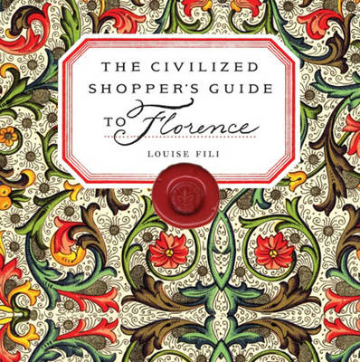 The Civilized Shopper's Guide to Florence - Fili, Louise