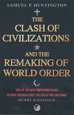 The Clash of Civilizations: And the Remaking of World Order - Huntington, Samuel P.