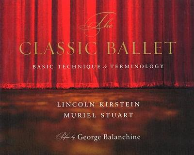 The Classic Ballet: Basic Technique and Terminology - Kirstein, Lincoln