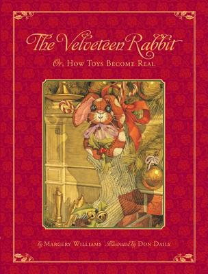 The Classic Tale of the Velveteen Rabbit: Or, How Toys Became Real(christmas Edition) - Daily, Don, and Williams, Margery