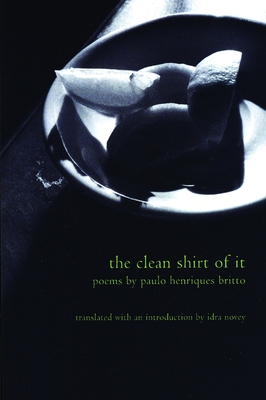 The Clean Shirt of It - Britto, Paulo Henriques, and Novey, Idra (Translated by)