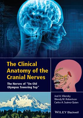"The Clinical Anatomy of the Cranial Nerves: The Nerves of ""On Old Olympus Towering Top"" - Vilensky, Joel A., and Robertson, Wendy, and Suarez-Quian, Carlo A."
