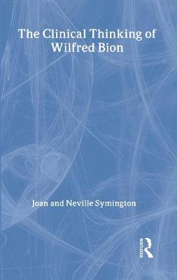 The Clinical Thinking of Wilfred Bion - Symington, Joan, and Symington, Neville