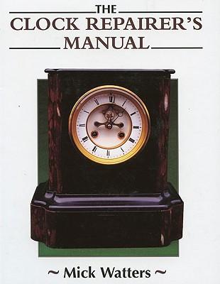 The Clock Repairer's Manual - Watters, Mick