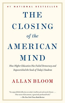 The Closing of the American Mind - Bloom, Allan, and Bellow, Saul (Foreword by)