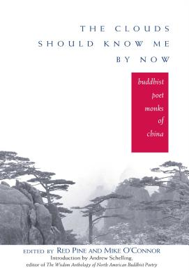 The Clouds Should Know Me by Now: Buddhist Poet Monks of China - Pine, Red (Editor), and O'Connor, Mike (Editor), and Schelling, Andrew (Introduction by)