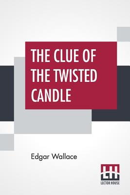 The Clue Of The Twisted Candle - Wallace, Edgar