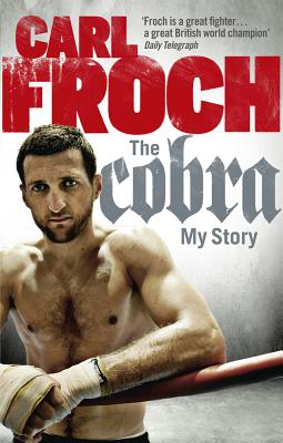 The Cobra: My Story - Froch, Carl