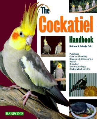 The Cockatiel Handbook - Vriends Ph D, Matthew M