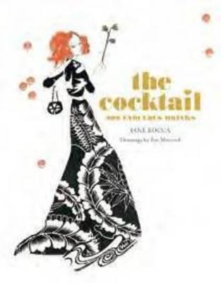 The Cocktail: 200 Fabulous Drinks - Rocca, Jane