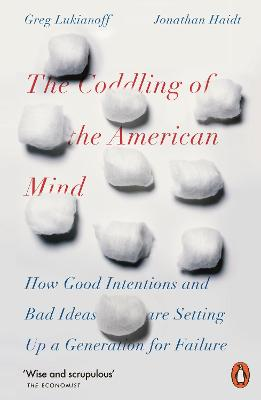 The Coddling of the American Mind: How Good Intentions and Bad Ideas Are Setting Up a Generation for Failure - Haidt, Jonathan, and Lukianoff, Greg