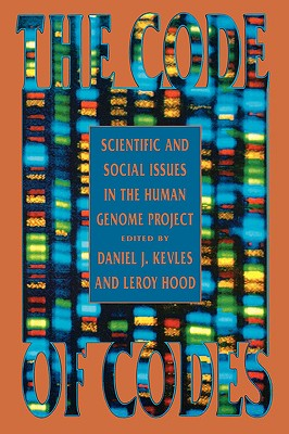 The Code of Codes: Scientific and Social Issues in the Human Genome Project - Kevles, Daniel J (Editor), and Hood, Leroy (Editor)