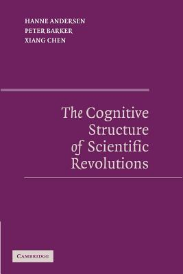 The Cognitive Structure of Scientific Revolutions - Andersen, Hanne, and Barker, Peter, and Chen, Xiang