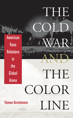 The Cold War and the Color Line: American Race Relations in the Global Arena - Borstelmann, Thomas