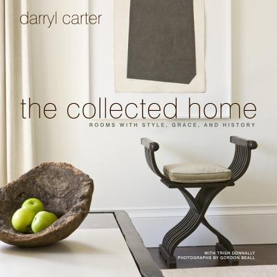 The Collected Home: Rooms with Style, Grace, and History - Carter, Darryl
