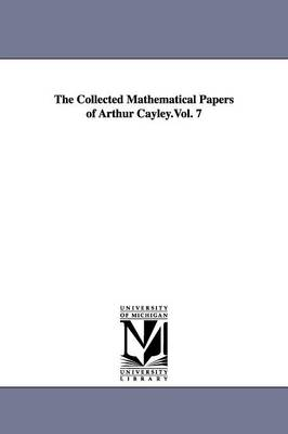 The Collected Mathematical Papers of Arthur Cayley.Vol. 7 - Cayley, Arthur