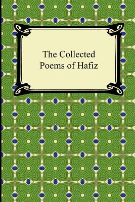 The Collected Poems of Hafiz - Hafiz, and Payne, John, Dr. (Translated by)
