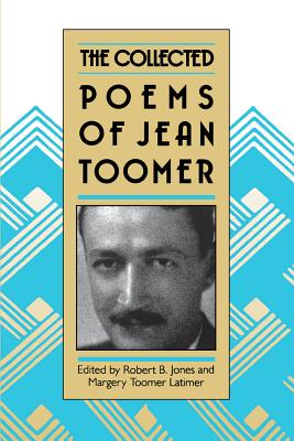 The Collected Poems of Jean Toomer - Jones, Robert B (Editor), and Latimer, Margot Toomer (Editor)
