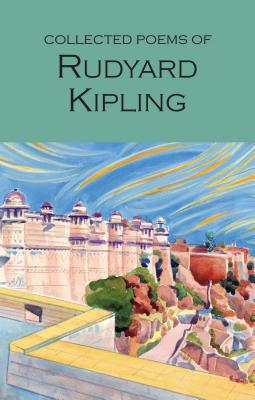 The Collected Poems of Rudyard Kipling - Kipling, Rudyard, and Jones, R. T. (Introduction and notes by), and Orwell, George (Introduction by)