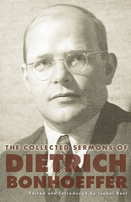 The Collected Sermons of Dietrich Bonhoeffer - Bonhoeffer, Dietrich, and Best, Isabel (Translated by), and Stott, Douglas W (Translated by)