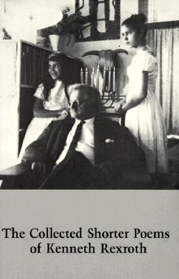 The Collected Shorter Poems of Kenneth Rexroth - Rexroth, Kenneth