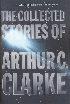 The Collected Stories of Arthur C. Clarke - Clarke, Arthur Charles