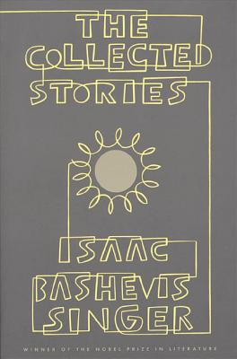 The Collected Stories of Isaac Bashevis Singer - Singer, Isaac Bashevis