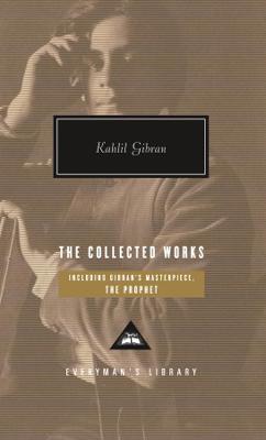 The Collected Works of Kahlil Gibran. Kahlil Gibran - Gibran, Kahlil