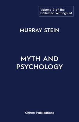 The Collected Writings of Murray Stein: Volume 2: Myth and Psychology - Stein, Murray
