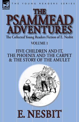 The Collected Young Readers Fiction of E. Nesbit-Volume 1: The Psammead Adventures-Five Children and It, the Phoenix and the Carpet & the Story of the Amulet - Nesbit, E