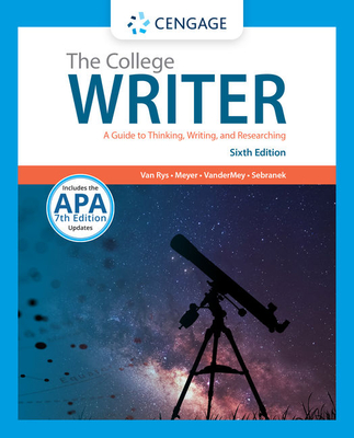 The College Writer: A Guide to Thinking, Writing, and Researching - Van Rys, John, and Meyer, Verne, and VanderMey, Randall