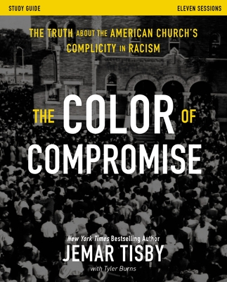 The Color of Compromise Study Guide: The Truth about the American Church's Complicity in Racism - Tisby, Jemar