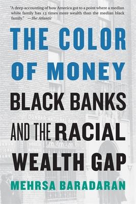 The Color of Money: Black Banks and the Racial Wealth Gap - Baradaran, Mehrsa