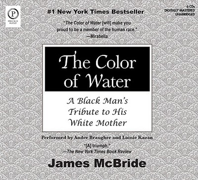 The Color of Water: A Black Man's Tribute to His White Mother - McBride, James, and Braugher, Andre (Performed by), and Kazan, Lainie (Performed by)