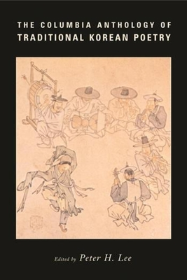 The Columbia Anthology of Traditional Korean Poetry - Lee, Peter (Editor)